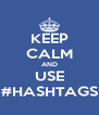 KEEP CALM AND USE #HASHTAGS - Personalised Poster A4 size