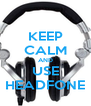 KEEP CALM AND USE HEADFONE - Personalised Poster A4 size