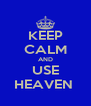 KEEP CALM AND USE HEAVEN  - Personalised Poster A4 size