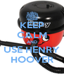KEEP CALM AND USE HENRY HOOVER - Personalised Poster A4 size