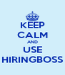 KEEP CALM AND USE HIRINGBOSS - Personalised Poster A4 size