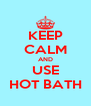 KEEP CALM AND USE HOT BATH - Personalised Poster A4 size