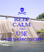 KEEP CALM AND USE hydroelectricity - Personalised Poster A4 size