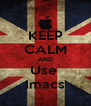 KEEP CALM AND Use  Imacs - Personalised Poster A4 size