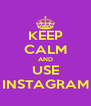 KEEP CALM AND USE INSTAGRAM - Personalised Poster A4 size