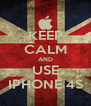 KEEP CALM AND USE IPHONE 4S - Personalised Poster A4 size