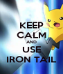 KEEP CALM AND USE IRON TAIL - Personalised Poster A4 size