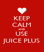 KEEP CALM AND USE JUICE PLUS - Personalised Poster A4 size
