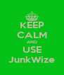 KEEP CALM AND USE JunkWize - Personalised Poster A4 size