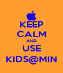 KEEP CALM AND USE KIDS@MIN - Personalised Poster A4 size