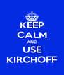 KEEP CALM AND USE KIRCHOFF - Personalised Poster A4 size