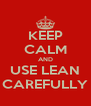 KEEP CALM AND USE LEAN CAREFULLY - Personalised Poster A4 size