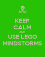 KEEP CALM AND USE LEGO MINDSTORMS - Personalised Poster A4 size