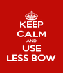 KEEP CALM AND USE LESS BOW - Personalised Poster A4 size
