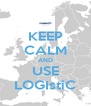 KEEP CALM AND USE LOGIstiC - Personalised Poster A4 size