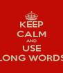 KEEP CALM AND USE LONG WORDS - Personalised Poster A4 size