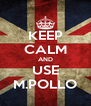 KEEP CALM AND USE M.POLLO - Personalised Poster A4 size
