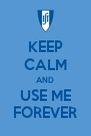 KEEP CALM AND USE ME FOREVER - Personalised Poster A4 size