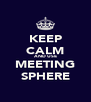 KEEP CALM AND USE MEETING SPHERE - Personalised Poster A4 size