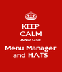 KEEP CALM AND USE Menu Manager and HATS - Personalised Poster A4 size