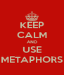 KEEP CALM AND USE METAPHORS - Personalised Poster A4 size