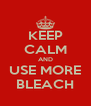 KEEP CALM AND USE MORE BLEACH - Personalised Poster A4 size