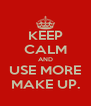 KEEP CALM AND USE MORE MAKE UP. - Personalised Poster A4 size