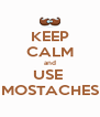 KEEP CALM and USE  MOSTACHES - Personalised Poster A4 size