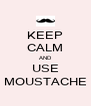 KEEP CALM AND USE MOUSTACHE - Personalised Poster A4 size
