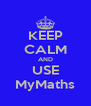 KEEP CALM AND USE MyMaths - Personalised Poster A4 size