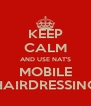 KEEP CALM AND USE NAT'S MOBILE HAIRDRESSING - Personalised Poster A4 size