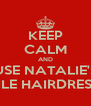 KEEP CALM AND USE NATALIE'S MOBILE HAIRDRESSING - Personalised Poster A4 size