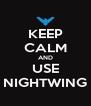 KEEP CALM AND USE NIGHTWING - Personalised Poster A4 size