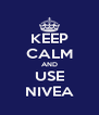 KEEP CALM AND USE NIVEA - Personalised Poster A4 size
