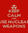 KEEP CALM AND USE NUCLEAR WEAPONS - Personalised Poster A4 size