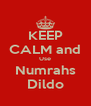 KEEP CALM and Use Numrahs Dildo - Personalised Poster A4 size