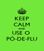 KEEP CALM AND USE O  PÓ-DE-FLU - Personalised Poster A4 size