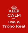 KEEP CALM AND use o Trono Real - Personalised Poster A4 size