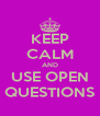 KEEP CALM AND USE OPEN QUESTIONS - Personalised Poster A4 size