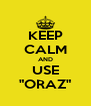 "KEEP CALM AND USE ""ORAZ"" - Personalised Poster A4 size"