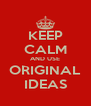 KEEP CALM AND USE ORIGINAL IDEAS - Personalised Poster A4 size