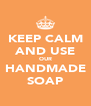 KEEP CALM AND USE OUR HANDMADE SOAP - Personalised Poster A4 size