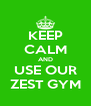 KEEP CALM AND USE OUR ZEST GYM - Personalised Poster A4 size