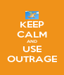 KEEP CALM AND USE OUTRAGE - Personalised Poster A4 size