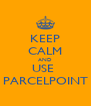 KEEP CALM AND USE  PARCELPOINT - Personalised Poster A4 size