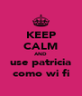 KEEP CALM AND use patricia como wi fi - Personalised Poster A4 size