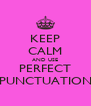 KEEP CALM AND USE PERFECT PUNCTUATION - Personalised Poster A4 size