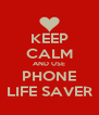 KEEP CALM AND USE PHONE LIFE SAVER - Personalised Poster A4 size