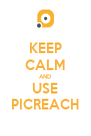 KEEP CALM AND USE PICREACH - Personalised Poster A4 size