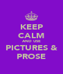 KEEP CALM AND USE PICTURES & PROSE - Personalised Poster A4 size